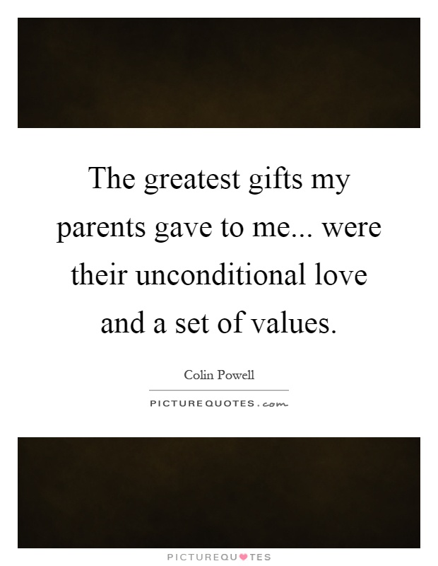 The greatest gifts my parents gave to me... were their unconditional love and a set of values Picture Quote #1