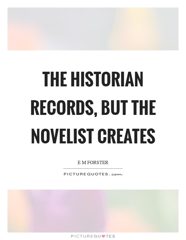The historian records, but the novelist creates Picture Quote #1