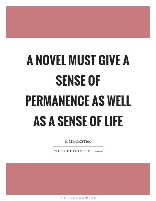 A novel must give a sense of permanence as well as a sense of life Picture Quote #1