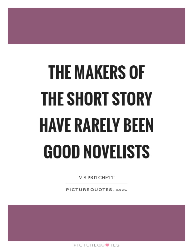 The makers of the short story have rarely been good novelists Picture Quote #1