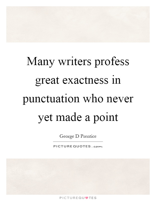 Many writers profess great exactness in punctuation who never yet made a point Picture Quote #1