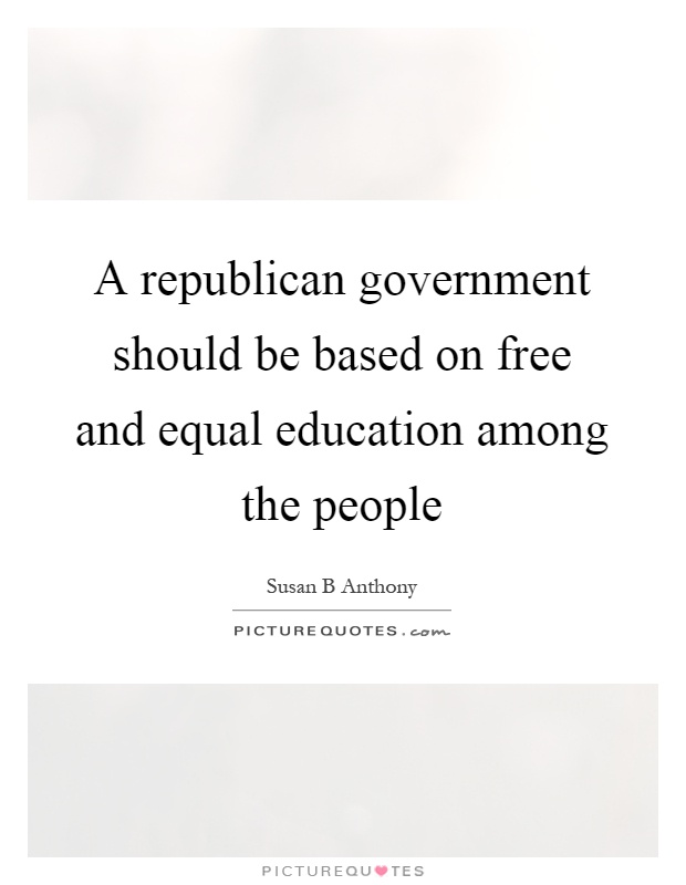 A republican government should be based on free and equal education among the people Picture Quote #1