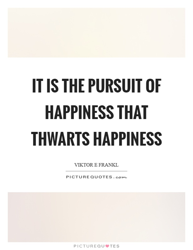 It is the pursuit of happiness that thwarts happiness Picture Quote #1