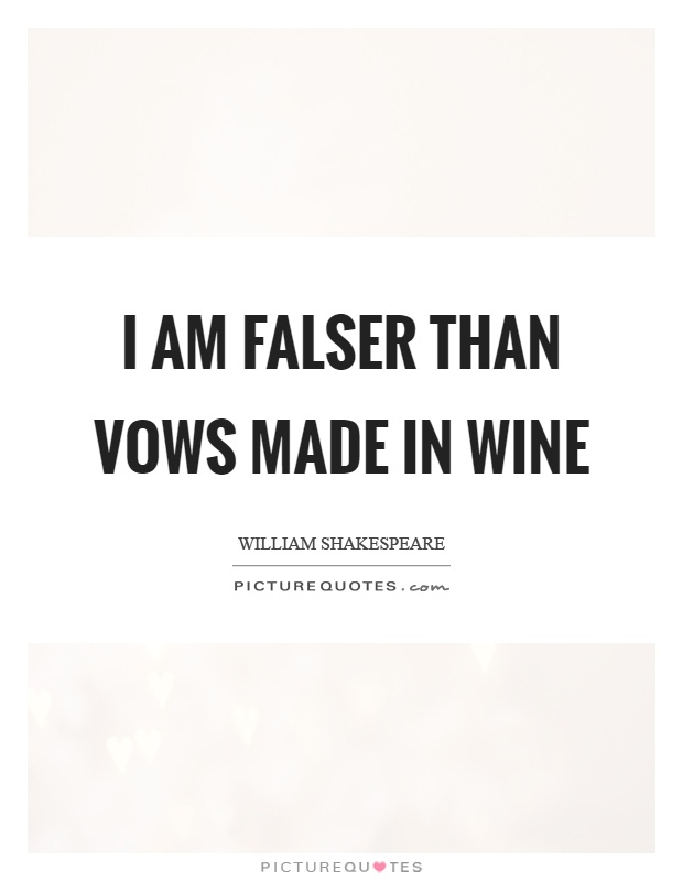 I am falser than vows made in wine Picture Quote #1