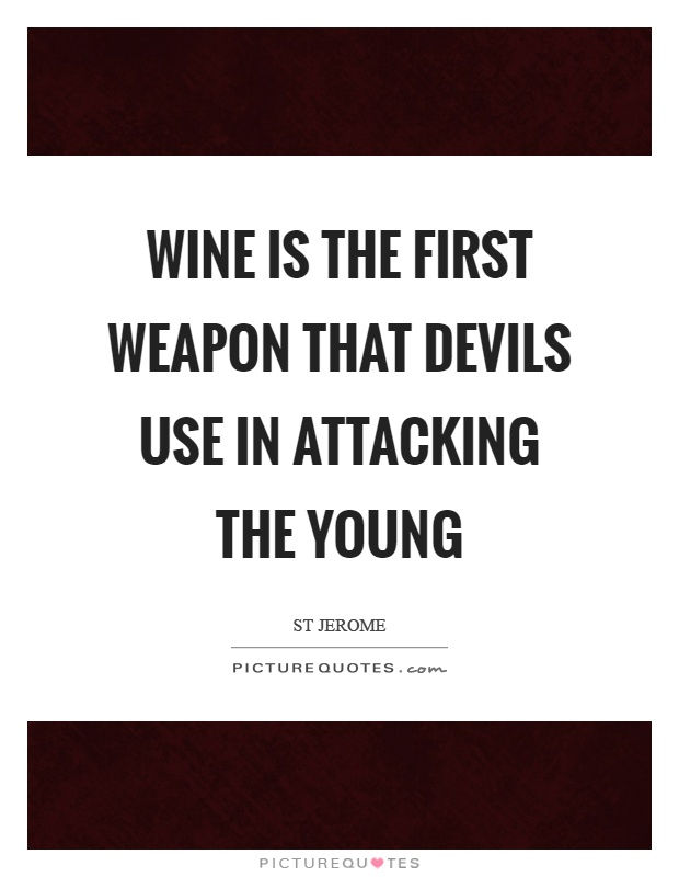 Wine is the first weapon that devils use in attacking the young Picture Quote #1