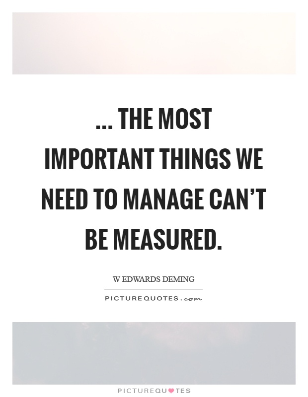 ... the most important things we need to manage can't be measured Picture Quote #1