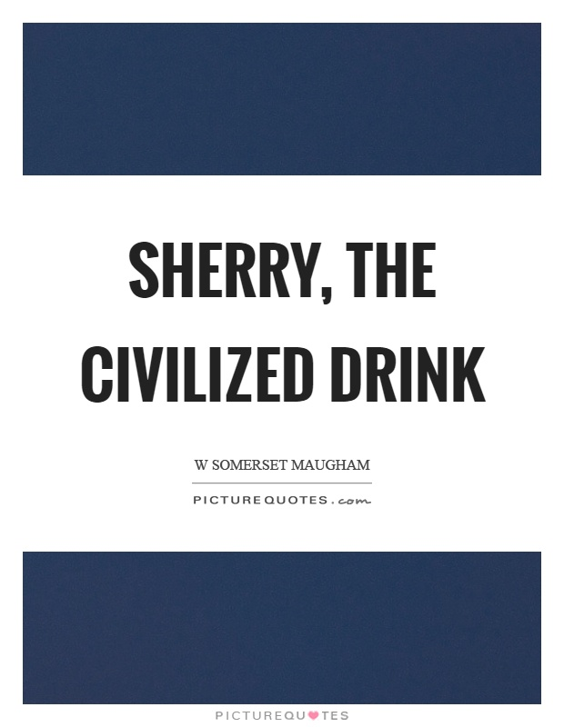 Sherry, the civilized drink Picture Quote #1