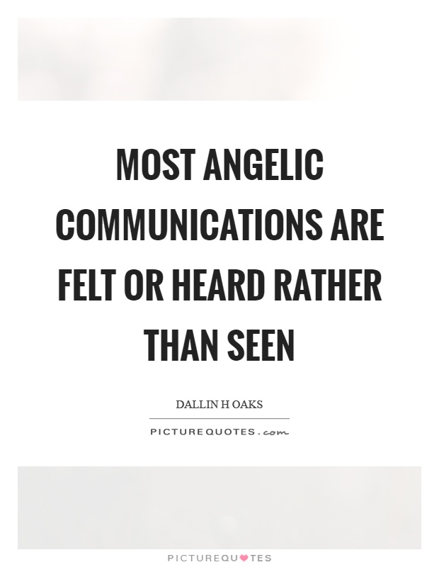 Most angelic communications are felt or heard rather than seen Picture Quote #1