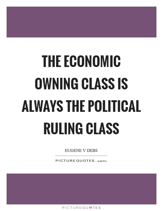 The economic owning class is always the political ruling class Picture Quote #1