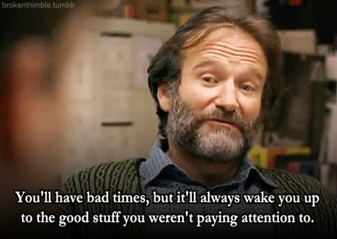 You'll have bad times, but it'll always wake you up to the good stuff you weren't paying attention to Picture Quote #1
