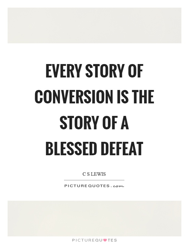 Every story of conversion is the story of a blessed defeat Picture Quote #1