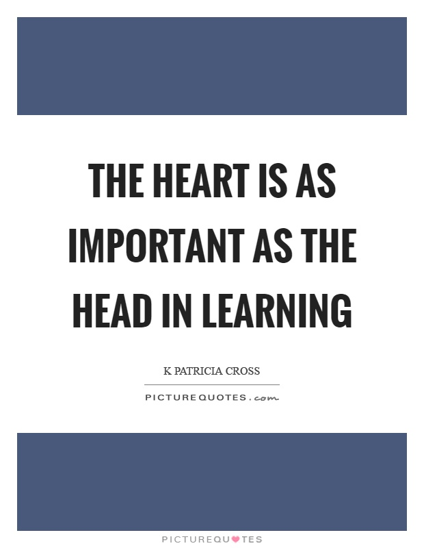 The heart is as important as the head in learning Picture Quote #1