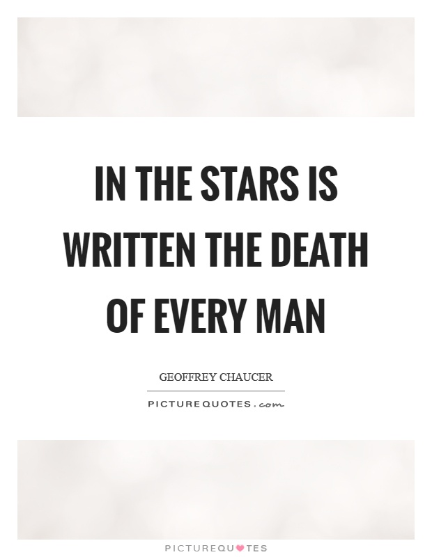 In the stars is written the death of every man Picture Quote #1