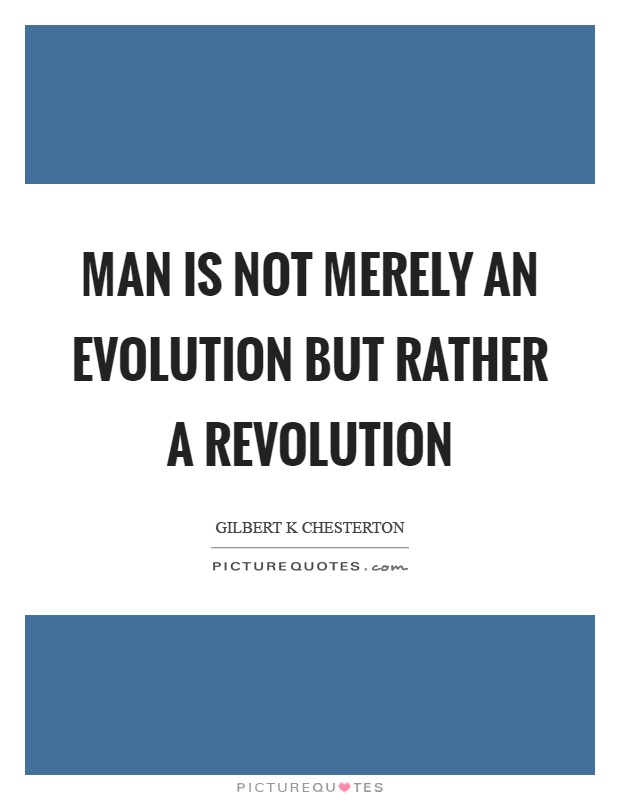 Man is not merely an evolution but rather a revolution Picture Quote #1