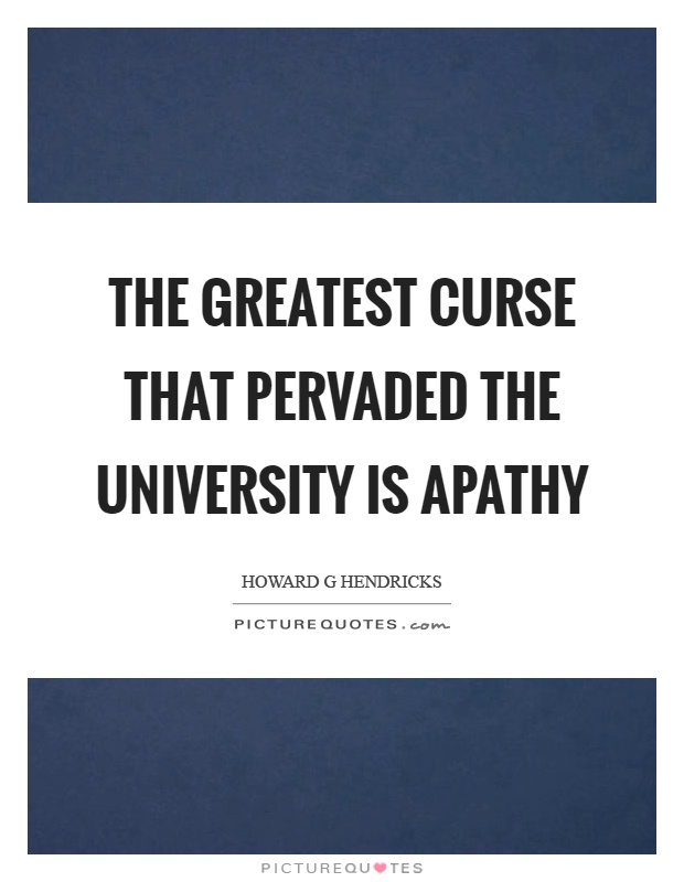 The greatest curse that pervaded the university is apathy Picture Quote #1
