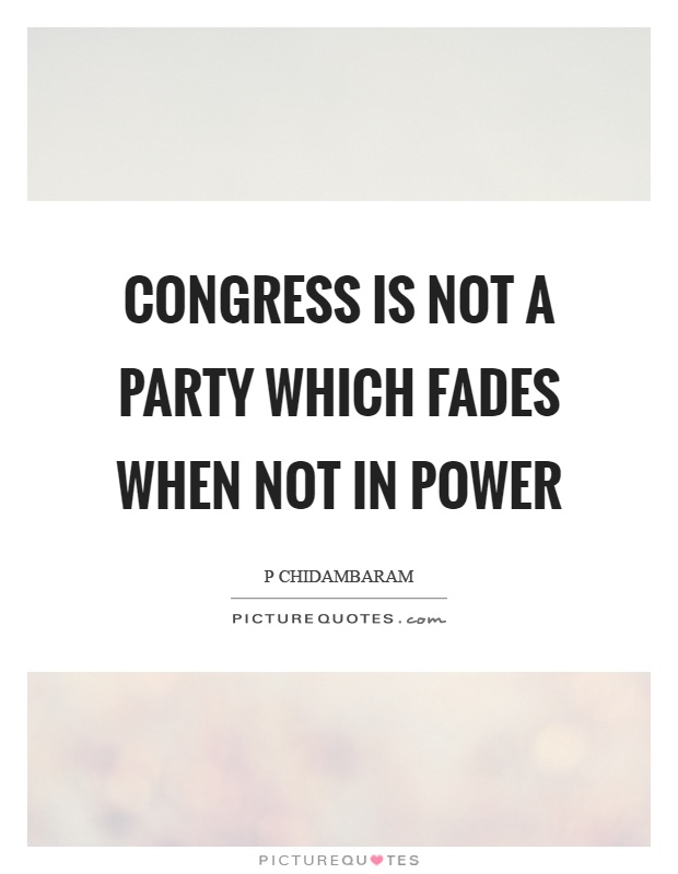 Congress is not a party which fades when not in power Picture Quote #1