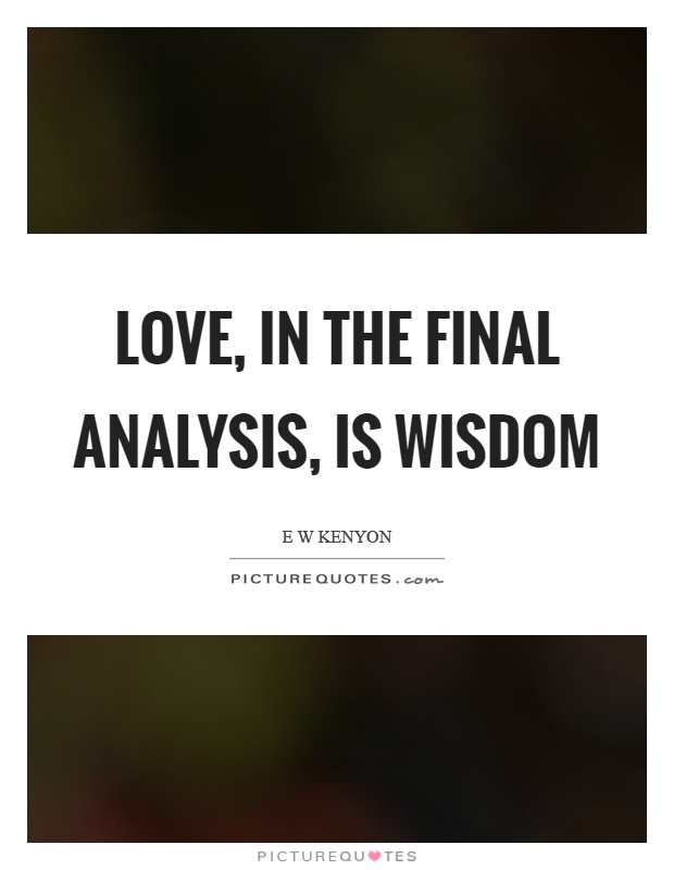 Love, in the final analysis, is wisdom Picture Quote #1