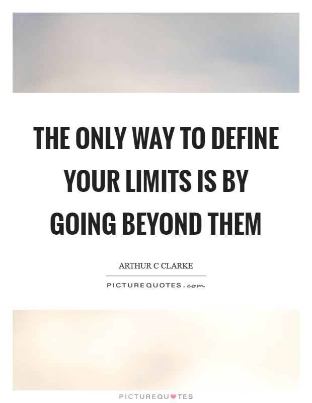 The only way to define your limits is by going beyond them Picture Quote #1