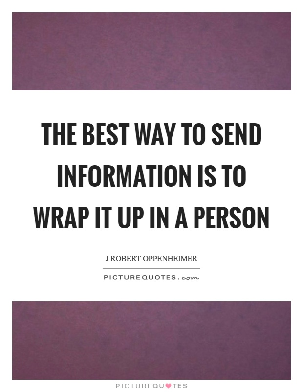 The best way to send information is to wrap it up in a person Picture Quote #1