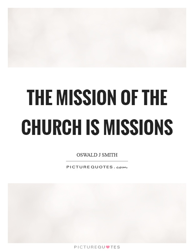 The mission of the church is missions Picture Quote #1