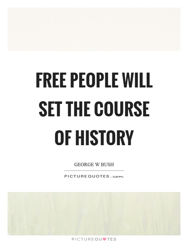 Free people will set the course of history Picture Quote #1