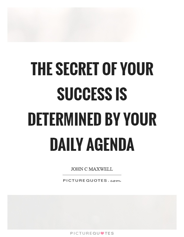 The secret of your success is determined by your daily agenda Picture Quote #1
