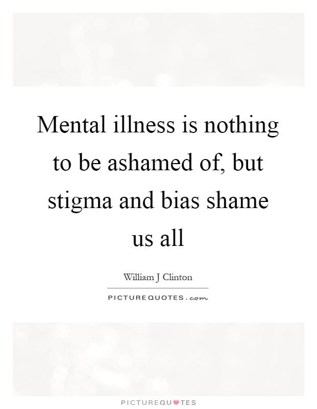 mental illness a society of stigma A widespread stigma the research has implications for reducing the stigma of mental illness in society and self-stigma in people with mental illness.