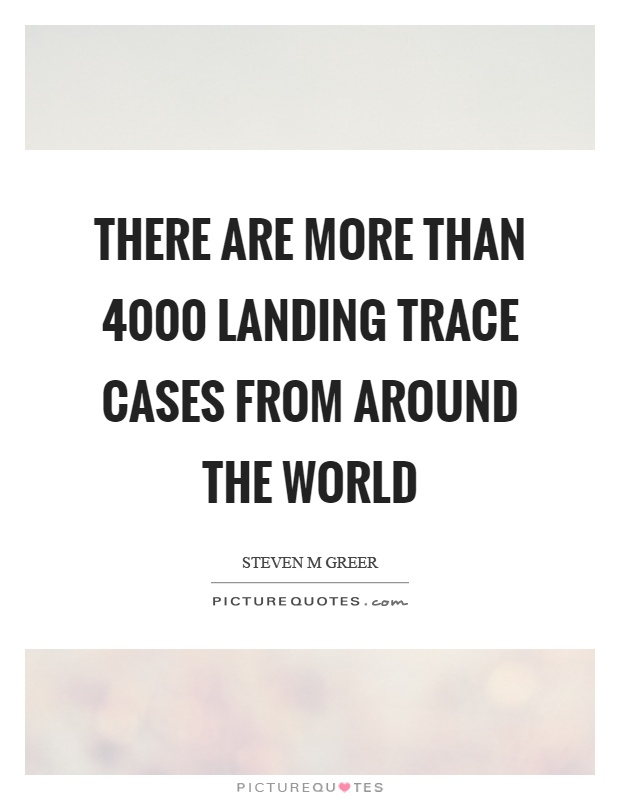There are more than 4000 landing trace cases from around the world Picture Quote #1