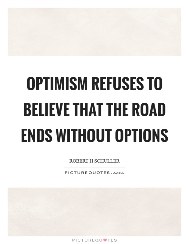 Optimism refuses to believe that the road ends without options Picture Quote #1