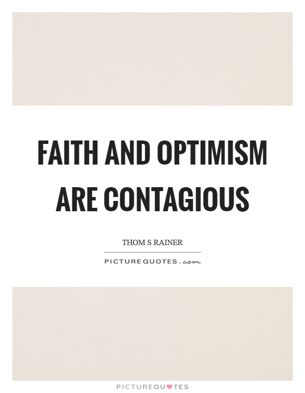 Faith and optimism are contagious Picture Quote #1