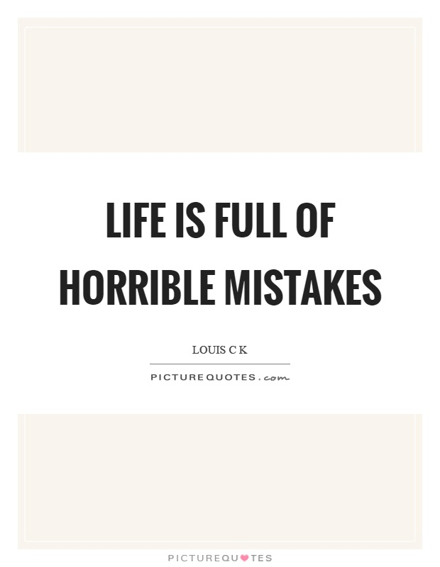 Life is full of horrible mistakes Picture Quote #1