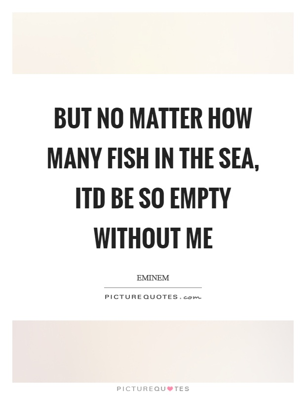 Fish in the sea quotes sayings fish in the sea picture for How many fish are in the ocean