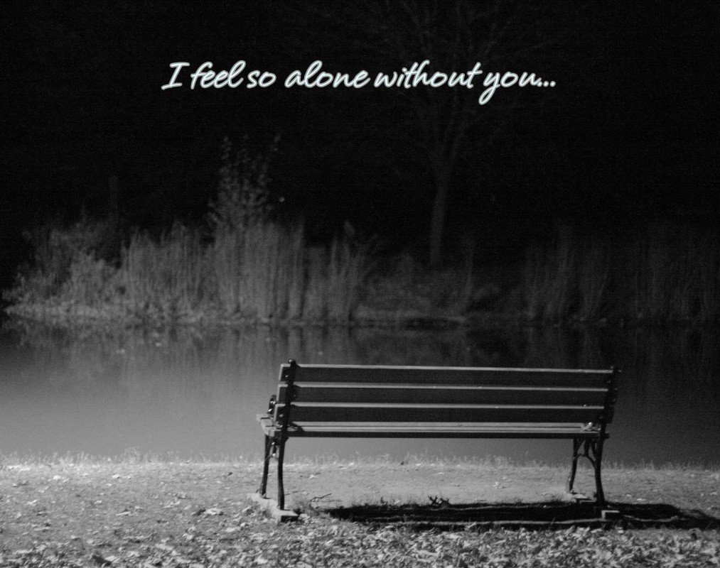 I feel so alone without you Picture Quote #1