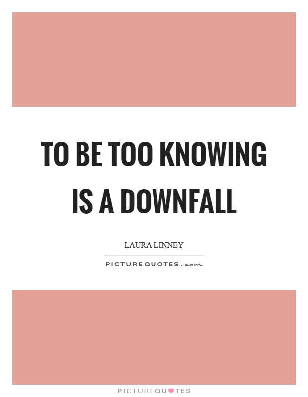 To be too knowing is a downfall Picture Quote #1