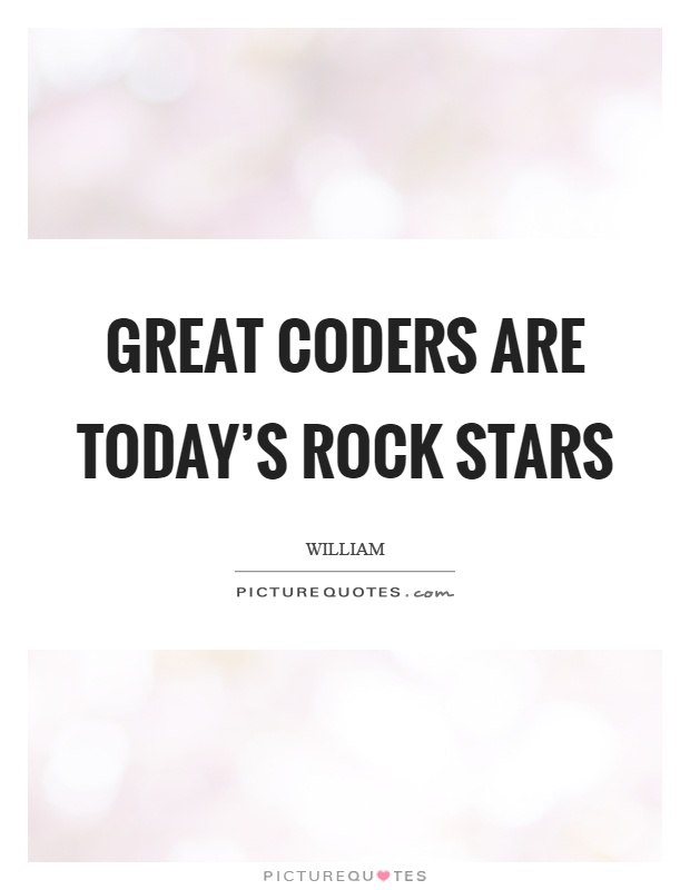 Great coders are today's rock stars Picture Quote #1