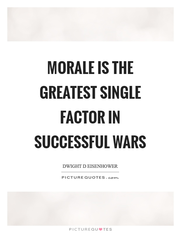 Morale is the greatest single factor in successful wars Picture Quote #1
