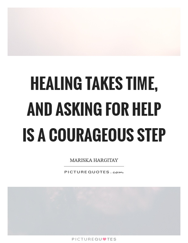 Healing takes time, and asking for help is a courageous step Picture Quote #1