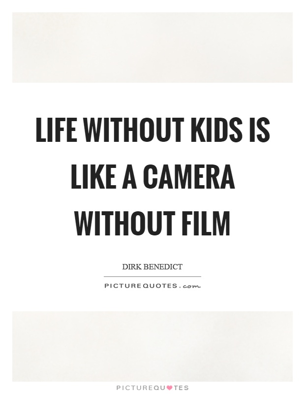 Life without kids is like a camera without film Picture Quote #1