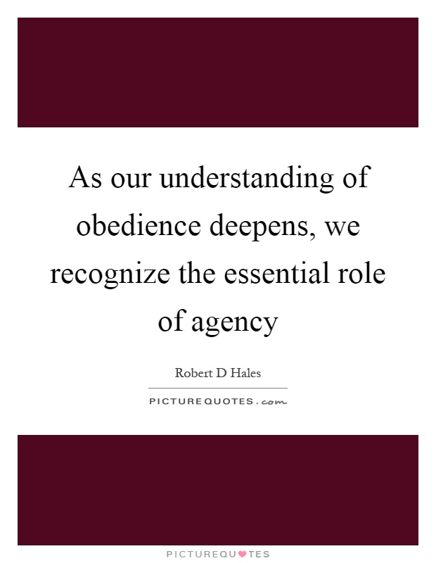 As our understanding of obedience deepens, we recognize the essential role of agency Picture Quote #1
