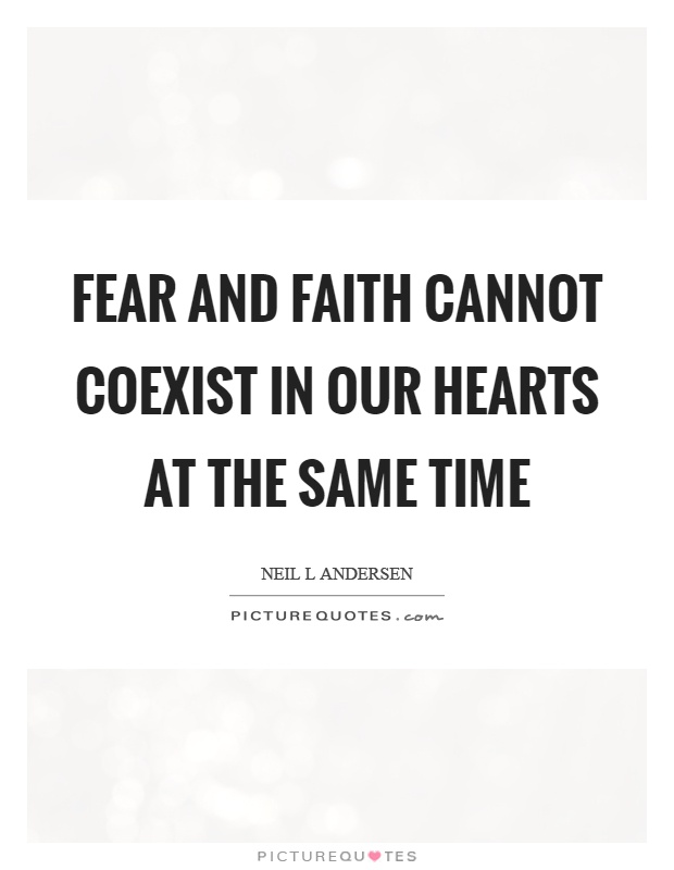 Fear and faith cannot coexist in our hearts at the same time Picture Quote #1