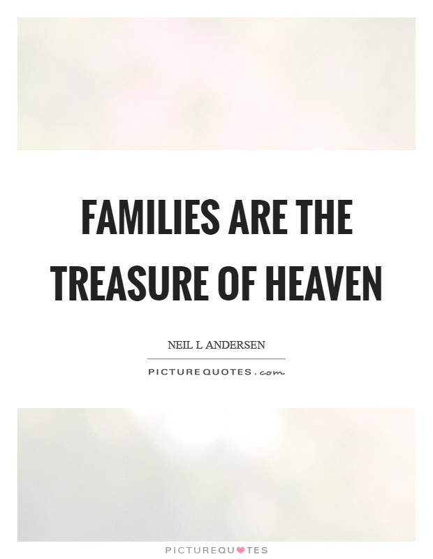 Families are the treasure of heaven Picture Quote #1
