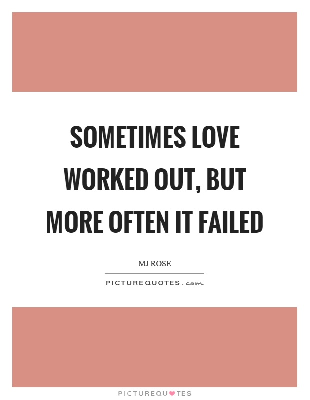 Sometimes love worked out, but more often it failed Picture Quote #1