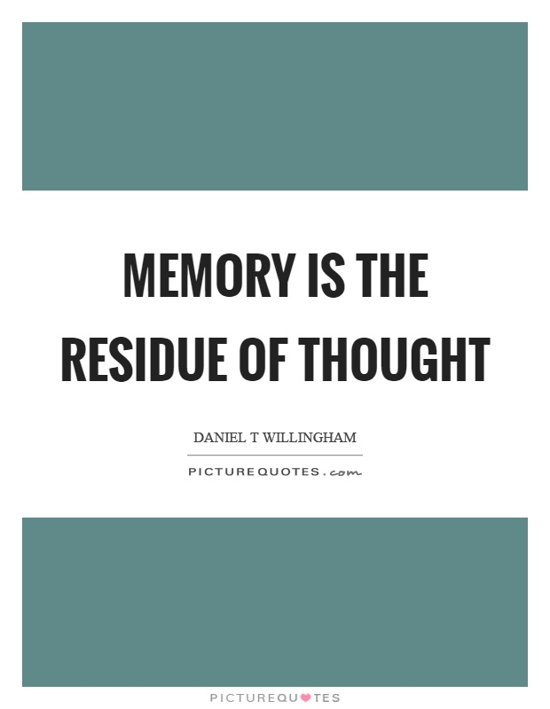 Memory is the residue of thought Picture Quote #1