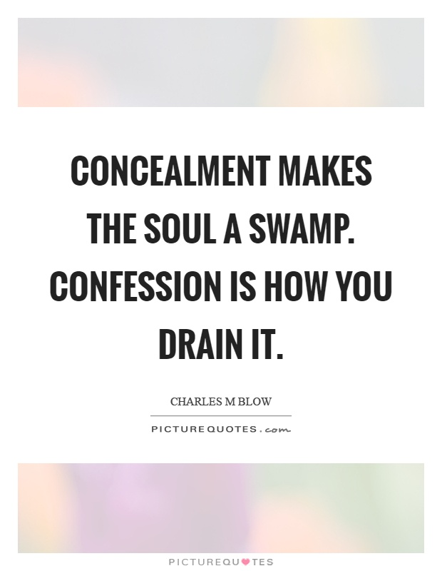 Concealment makes the soul a swamp. Confession is how you drain it Picture Quote #1