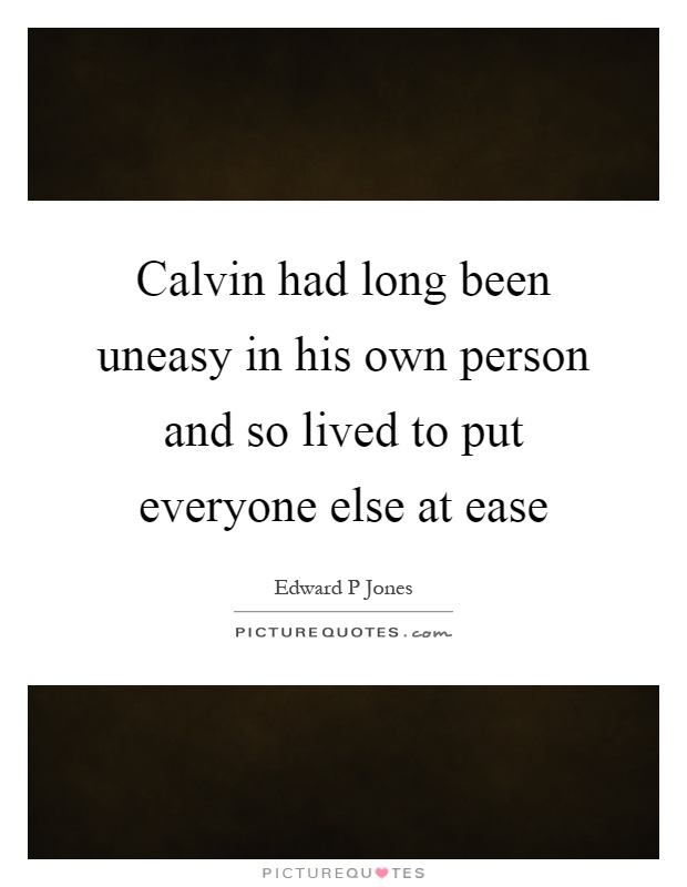 Calvin had long been uneasy in his own person and so lived to put everyone else at ease Picture Quote #1