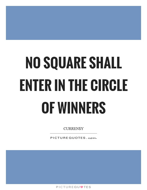 No square shall enter in the circle of winners Picture Quote #1