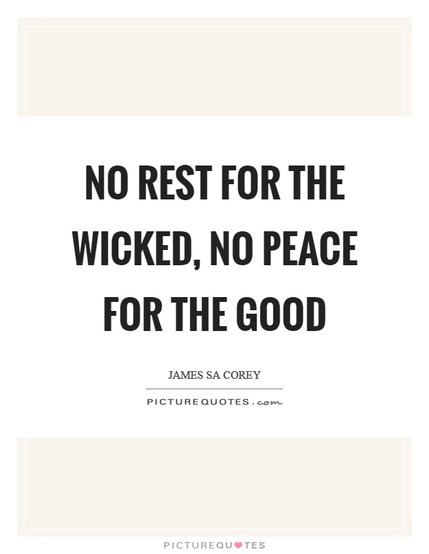 No rest for the wicked, no peace for the good Picture Quote #1
