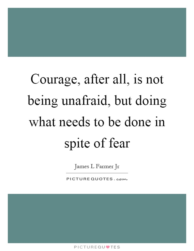 Courage, after all, is not being unafraid, but doing what needs to be done in spite of fear Picture Quote #1