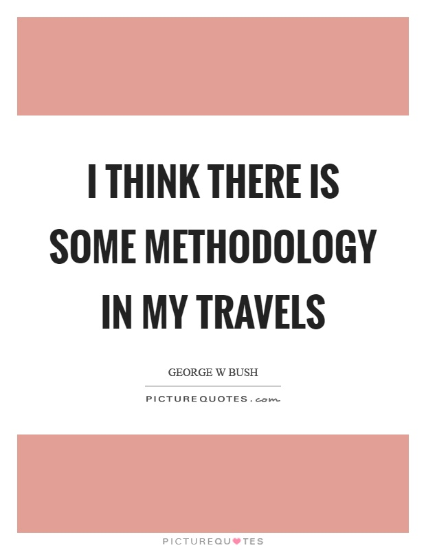 I think there is some methodology in my travels Picture Quote #1