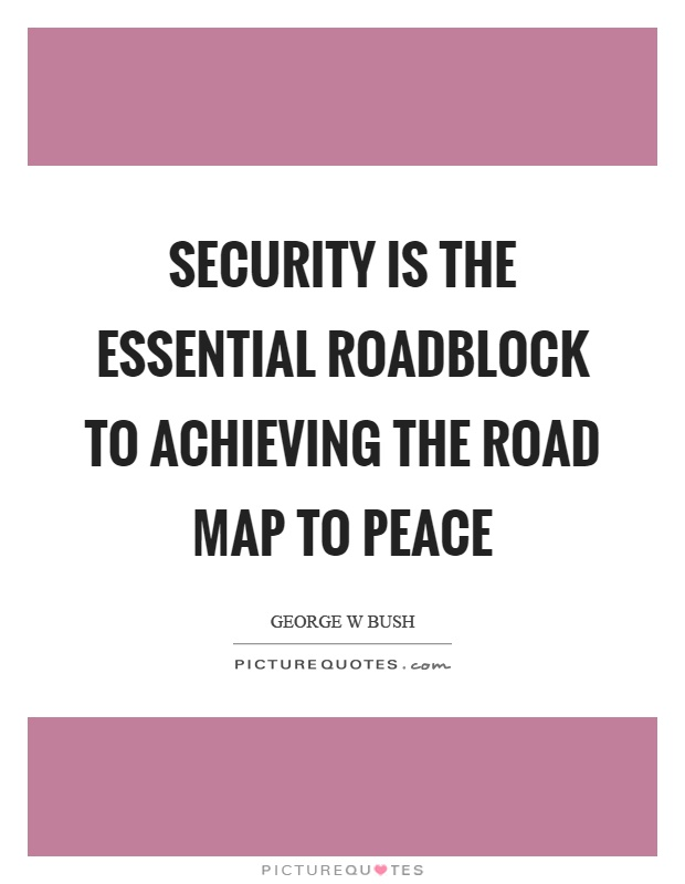 Security is the essential roadblock to achieving the road map to peace Picture Quote #1